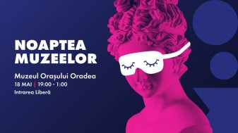 Noaptea Muzeelor. Evenimente inedite  - Muzeul Orașului Oradea – Complex Cultural
