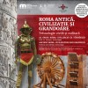 O expoziţie premiată de către preşedintele Italiei - Roma Antică. Civilizaţie şi Grandoare